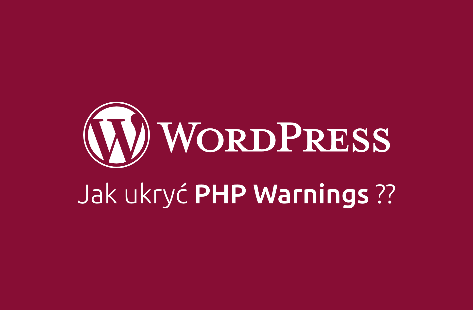 Jak ukryć PHP Warnings w WordPress